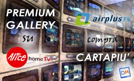Alice Home TV - Premium Gallery - AirPlus TV - Cartapiù @ Davide Maggio .it