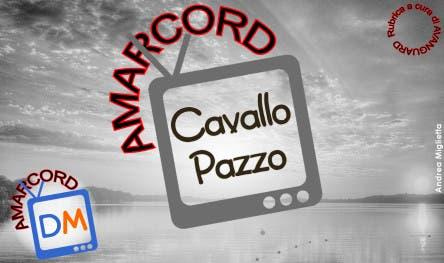 Amarcord Cavallo Pazzo @ Davide Maggio .it