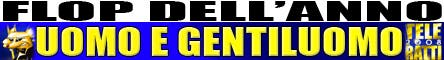 TeleRatti 2008 - Flop dell'Anno - Uomo e Gentiluomo @ Davide Maggio .it