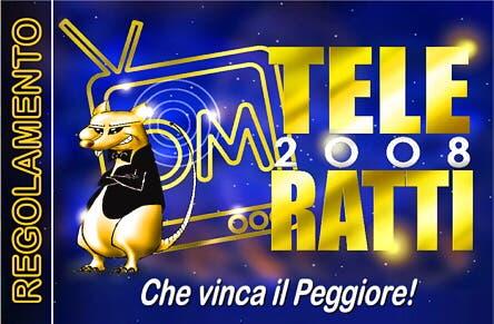 TeleRatti 2008 - Che Vinca il Peggiore! REGOLAMENTO @ Davide Maggio .it