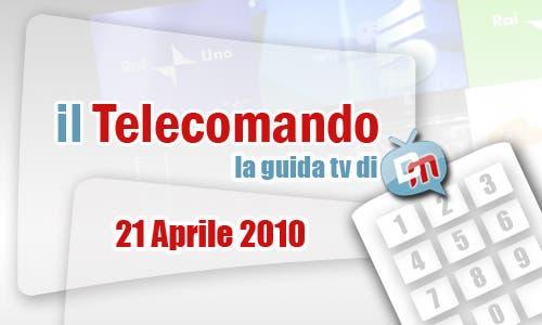 La Guida Tv del 21 Aprile 2010