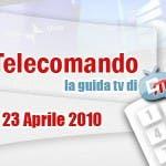 Guida tv del 23 aprile 2010