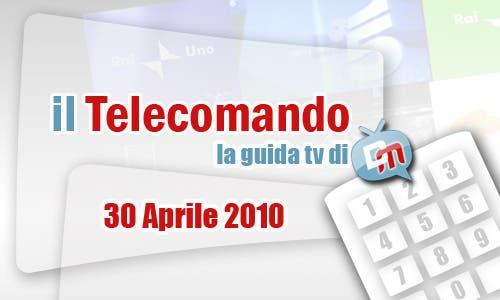 La Guida tv del 30 Aprile 2010