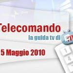 Guida tv del 5 maggio 2010