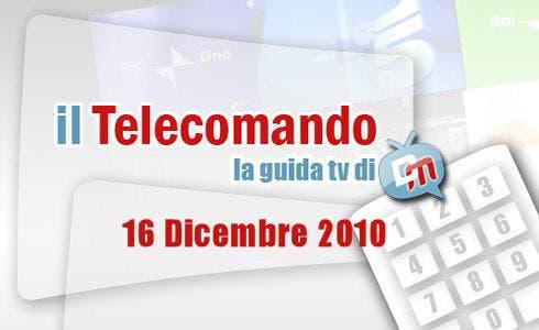 La guida tv di DM: 16 dicembre 2010