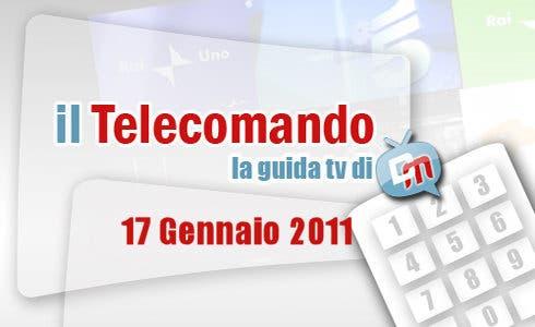 Guida TV, 17 gennaio 2011