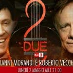 Gianni Morandi e Roberto Vecchioni