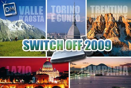 Switch off Valle d'Aosta, Piemonte, Lazio, Campania, Trentino Alto Adige