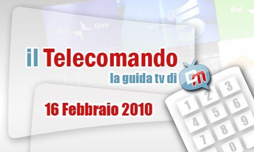 La Guida tv del 16 Febbraio 2010