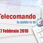 La Guida tv del 17 Febbraio 2010