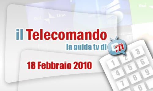 La Guida Tv del 18 Febbraio 2010