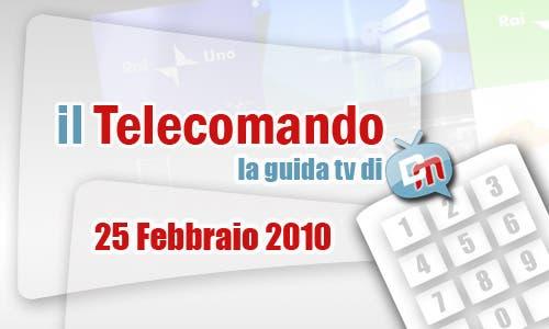 La Guida Tv del 25 Febbraio 2010