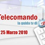 La Guida tv del 25 Marzo 2010
